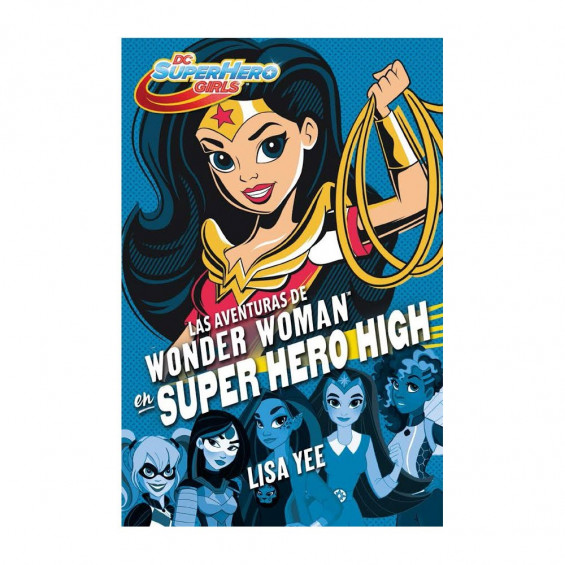 DC Super Hero Girls- Las Aventuras de Wonder Woman en Super Hero High